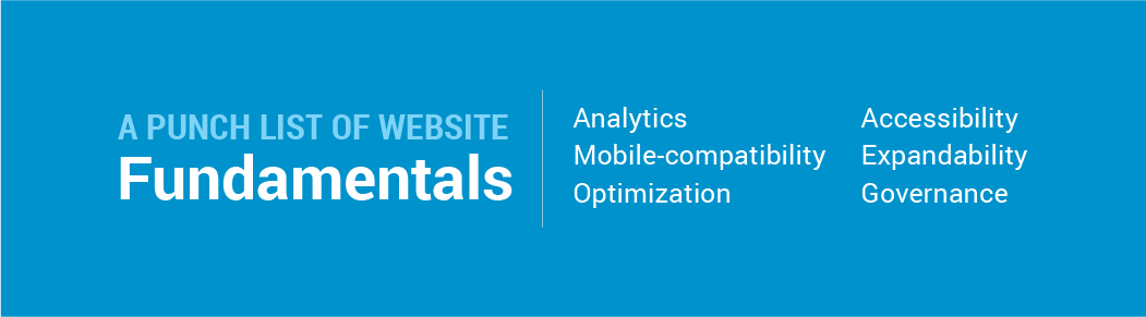 A punch list of website fundamentals — Analytics, Mobile-first, Optimized, Accessibility, Governance, Promotion